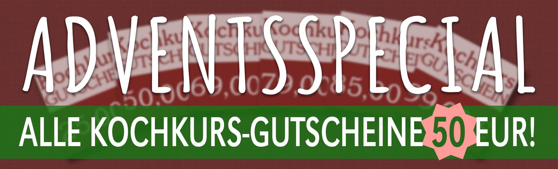 Hier klicken: ADVENTSSPECIAL Gutschein-Aktion 50,00 EUR auf alle Kochkurse
